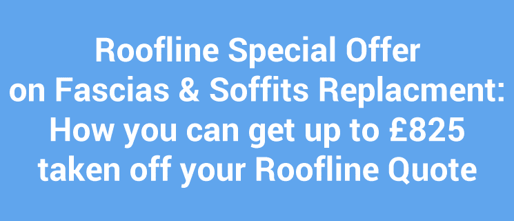Roofline Special Offer on Fascias & Soffits Replacement: How you can get up to £825 taken off your Roofline Quote